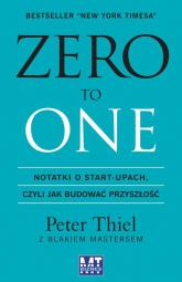 Zero to one Notatki o start-upach, czyli jak budować przyszłość - Thiel Peter, Masters Blake | mała okładka