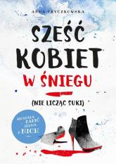 Sześć kobiet w śniegu (nie licząc suki) - Anna Fryczkowska | mała okładka