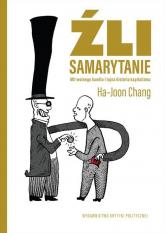 Źli Samarytanie Mit wolnego handlu  i tajna historia kapitalizmu - Ha-Joon Chang | mała okładka