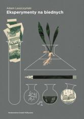 Eksperymenty na biednych - Adam Leszczyński | mała okładka