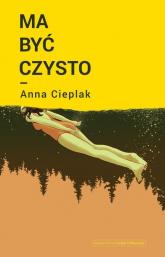 Ma być czysto - Anna Cieplak | mała okładka