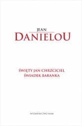 Święty Jan Chrzciciel Świadek Baranka Świadek Baranka - Jean Daniélou SJ | mała okładka