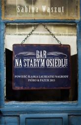 Bar na starym osiedlu - Sabina Waszut | mała okładka