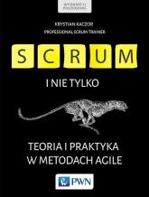 Scrum i nie tylko. Teoria i praktyka w metodach Agile - Krystian Kaczor | mała okładka