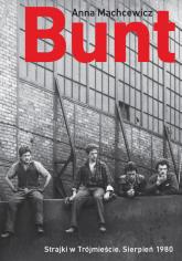 Bunt Strajki w Trójmieście sierpień 1980 - Anna Machcewicz | mała okładka