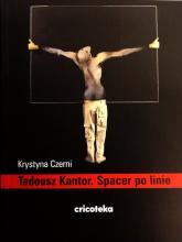 Tadeusz Kantor Spacer po linie - Krystyna Czerni | mała okładka