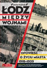 Łódź między wojnami Opowieść o życiu miasta 1918-1939 - Michał Koliński | mała okładka