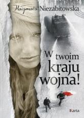 W twoim kraju wojna! - Małgorzata Niezabitowska | mała okładka