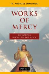 Works of Mercy Reflections for the Year of Mercy - Andrzej Zwoliński | mała okładka