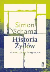 Historia Żydów Od 1000 r. p.n.e. do 1492 r. n.e. - Simon Schama | mała okładka