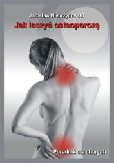 Jak leczyć osteoporozę - Jarosław Niebrzydowski | mała okładka