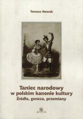 Taniec narodowy w polskim kanonie kultury Źródła, geneza, przemiany - Tomasz Nowak | mała okładka