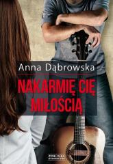 Nakarmię cię miłością - Anna Dąbrowska | mała okładka