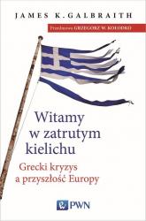 Witamy w zatrutym kielichu Grecki kryzys a przyszłość Europy - Galbraith James K. | mała okładka