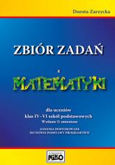 Zbiór zadań z matematyki dla uczniów klas 4-6 Zadania dostosowane do nowej podstawy programowej. - Dorota Zarzycka   mała okładka
