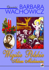 Wigilie Polskie Adam Mickiewicz - Barbara Wachowicz | mała okładka