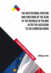The Institutional Position and Functions of the Sejm of the Republic of Poland after the Accession to the European Union - Joanna Marszałek-Kawa | mała okładka