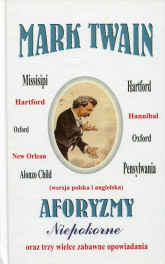 Aforyzmy niepokorne oraz trzy wielce zabawne opowiadania - Mark Twain | mała okładka