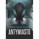 Poznań Fantastyczny Antymiasto -  | mała okładka