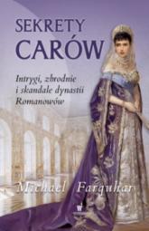 Sekrety carów Intrygi zbrodnie i skandale dynastii Romanowów - Michael Farquhar | mała okładka
