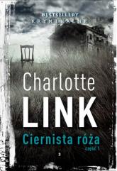Ciernista róża cz 1 - Charlotte Link | mała okładka