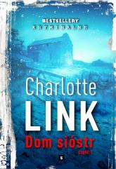 Dom sióstr Część 1 - Charlotte Link | mała okładka