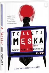 Toaleta męska czyli piękny pan z telewizji - Anna Grzeszczuk-Gałązka | mała okładka