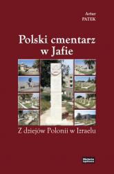 Polski cmentarz w Jafie Z dziejów Polonii w Izraelu - Artur Patek | mała okładka