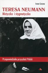 Teresa Neumann Mistyczka i stygmatyczka Przepowiedziała przyszłość Polski - Irene Corona   mała okładka