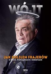 Wójt Jak goliłem frajerów O piłce, pieniądzach i kobietach - Wójcik Janusz, Ofiara Przemysław | mała okładka