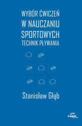 Wybór ćwiczeń w nauczaniu sportowych technik pływania - Stanisław Głąb | mała okładka