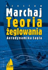 Teoria żeglowania Aerodynamika żagla - Czesław Marchaj | mała okładka