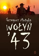 Wołyń '43 - Grzegorz Motyka | mała okładka