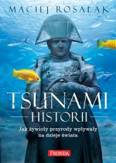 Tsunami historii jak żywioły pryrody wpływały na historię powszechną - Maciej Rosalak | mała okładka