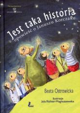 Jest taka historia Opowieść o Januszu Korczaku - Beata Ostrowicka | mała okładka