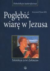 Pogłębić wiarę w Jezusa Rekolekcje ze św. Łukaszem - Krzysztof Wons   mała okładka