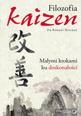 Filozofia Kaizen Małymi krokami ku doskonałości - Robert Maurer | mała okładka