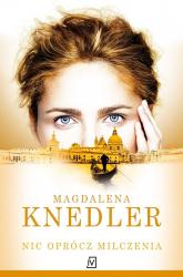 Nic oprócz milczenia - Magdalena Knedler | mała okładka