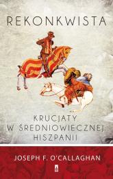 Rekonkwista Krucjaty w średniowiecznej Hiszpanii - O'Callaghan Joseph F. | mała okładka