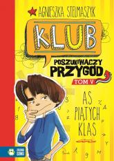 Klub Poszukiwaczy Przygód Tom 5 As piątych klas - Agnieszka Stelmaszyk | mała okładka