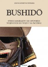 Bushidoo Ethos samurajów od opowieści wojennych do wojny na Pacyfiku - Puchalska Joanna Katarzyna | mała okładka