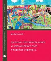 Językowa interpretacja świata w wypowiedziach osób z zespołem Aspergera - Marta Korendo | mała okładka