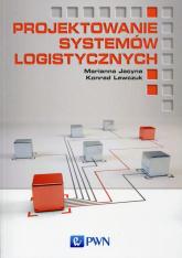 Projektowanie systemów logistycznych - Jacyna Marianna, Lewczuk Konrad | mała okładka