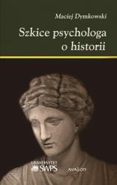 Szkice psychologa o historii - Maciej Dymkowski | mała okładka