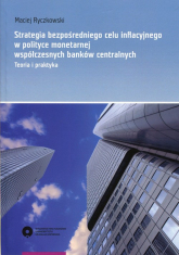 Strategia bezpośredniego celu inflacyjnego w polityce monetarnej współczesnych banków centralnych Teoria i praktyka - Maciej Ryczkowski | mała okładka