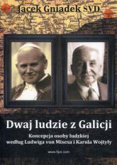 Dwaj ludzie z Galicji Koncepcja osoby ludzkiej według Ludwiga von Misesa i Karola Wojtyły - Jacek Gniadek | mała okładka
