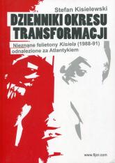 Dzienniki okresu transformacji Nieznane felietony Kisiela (1988-91) odnalezione za Atlantykiem - Stefan Kisielewski | mała okładka