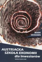 Austriacka szkoła ekonomii dla inwestorów czyli Ludwig von Mises wchodzi na giełdę - Mark Skousen | mała okładka