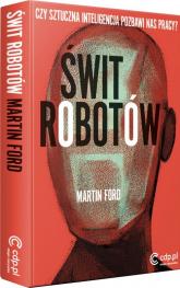 Świt robotów Czy sztuczna inteligencja pozbawi nas pracy? - Martin Ford | mała okładka