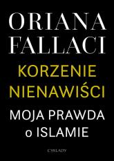 Korzenie nienawiści Moja prawda o islamie - Oriana Fallaci | mała okładka